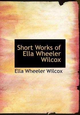 Short Works of Ella Wheeler Wilcox