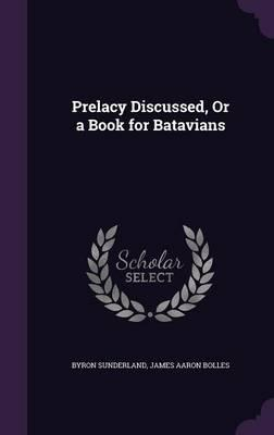 Prelacy Discussed, or a Book for Batavians