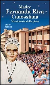 Madre Fernanda Riva Canossiana. Missionaria della gioia