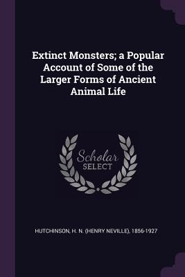 Extinct Monsters; A Popular Account of Some of the Larger Forms of Ancient Animal Life