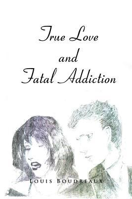 True Love and Fatal Addiction