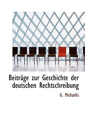 Beitr GE Zur Geschichte Der Deutschen Rechtschreibung