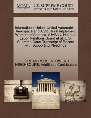 International Union, United Automobile, Aerospace and Agricultural Implement Workers of America, (UAW) V. National Labor Relations Board et al. U.S. S