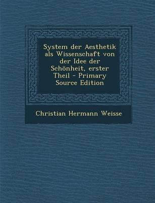 System Der Aesthetik ALS Wissenschaft Von Der Idee Der Schonheit, Erster Theil