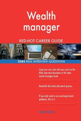 Wealth manager RED-HOT Career Guide; 2585 REAL Interview Questions
