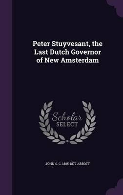 Peter Stuyvesant, th...