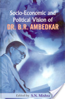 Socio-economic and Political Vision of Dr. B.R. Ambedkar