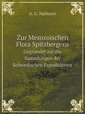 Zur Mesozoischen Flora Spitzbergens Gegrundet Auf Die Sammlungen Der Schwedischen Expeditionen