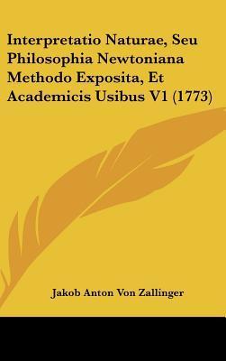 Interpretatio Naturae, Seu Philosophia Newtoniana Methodo Exposita, Et Academicis Usibus V1 (1773)