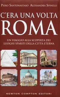 C'era una volta Roma. Un viaggio alla scoperta dei luoghi spariti della città eterna