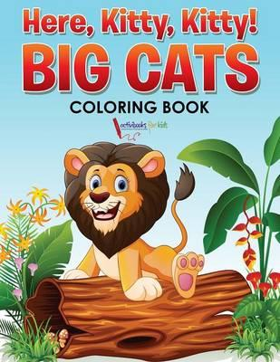 Here, Kitty, Kitty! Big Cats Coloring Book