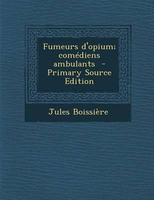 Fumeurs D'Opium; Comediens Ambulants - Primary Source Edition