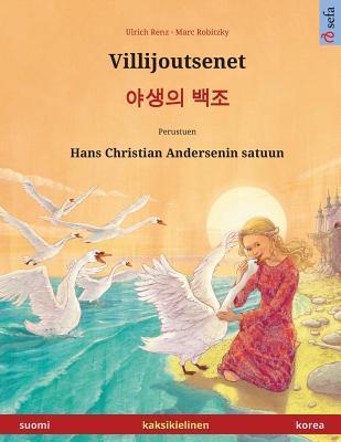 Villijoutsenet – Yasaengui baekjo.  Kaksikielinen lastenkirja perustuen Hans Christian Andersenin satuun (suomi – korea)