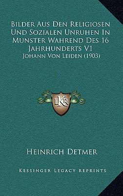 Bilder Aus Den Religiosen Und Sozialen Unruhen in Munster Wahrend Des 16 Jahrhunderts V1