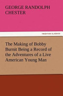The Making of Bobby Burnit Being a Record of the Adventures of a Live American Young Man