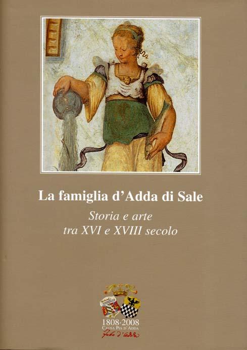 1808-2008 Causa Pia d'Adda. La famiglia d'Adda di Sale. Storia e arte tra XVI e XVIII secolo