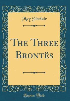 The Three Brontës (Classic Reprint)