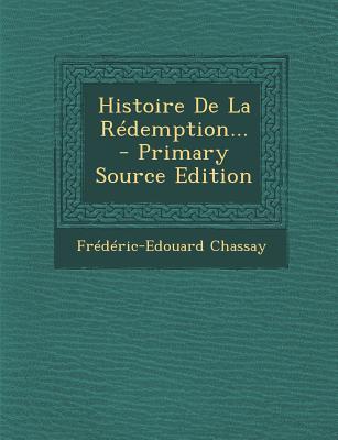 Histoire de La Redemption... - Primary Source Edition