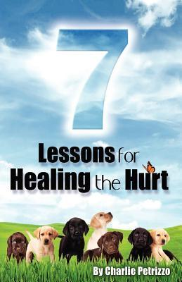 7 Lessons for Healing the Hurt