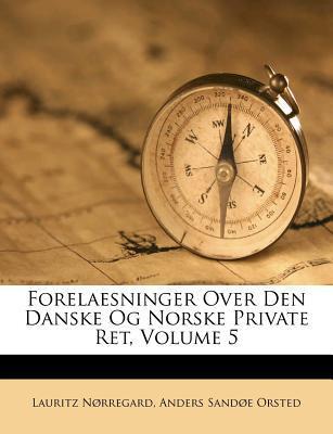 Forelaesninger Over Den Danske Og Norske Private Ret, Volume 5