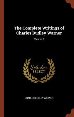 The Complete Writings of Charles Dudley Warner; Volume 2
