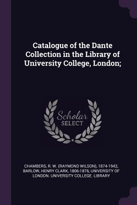 Catalogue of the Dante Collection in the Library of University College, London;