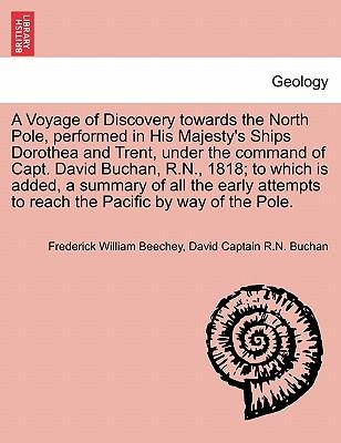 A Voyage of Discovery towards the North Pole, performed in His Majesty's Ships Dorothea and Trent, under the command of Capt. David Buchan, R.N., ... to reach the Pacific by way of the Pole.