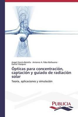 Ópticas para concentración, captación y guiado de radiación solar