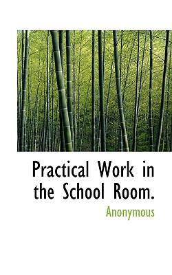 Practical Work in the School Room