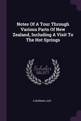 Notes of a Tour Through Various Parts of New Zealand, Including a Visit to the Hot Springs