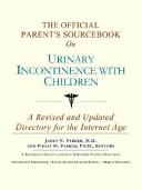 The Official Parent's Sourcebook on Urinary Incontinence With Children
