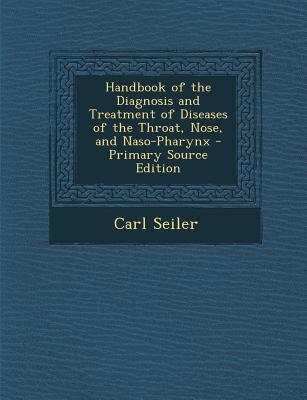 Handbook of the Diagnosis and Treatment of Diseases of the Throat, Nose, and Naso-Pharynx