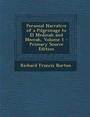 Personal Narrative of a Pilgrimage to El Medinah and Meccah, Volume 1 - Primary Source Edition