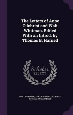 The Letters of Anne Gilchrist and Walt Whitman. Edited with an Introd. by Thomas B. Harned