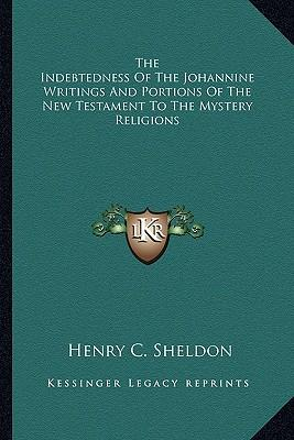 The Indebtedness of the Johannine Writings and Portions of the New Testament to the Mystery Religions
