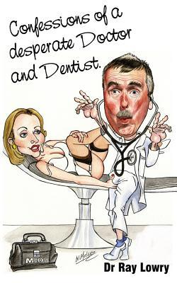 Confessions of a desperate doctor and dentist