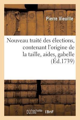 Nouveau Traite des Élections, Contenant l'Origine de la Taille, Aides, Gabelle