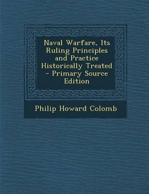 Naval Warfare, Its Ruling Principles and Practice Historically Treated