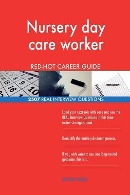 Nursery day care worker RED-HOT Career Guide; 2507 REAL Interview Questions
