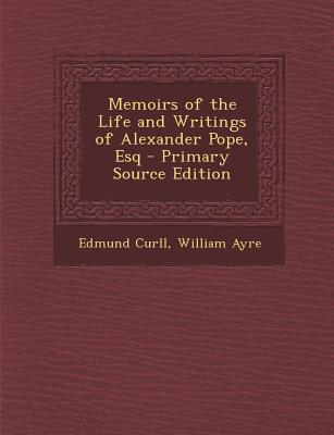 Memoirs of the Life and Writings of Alexander Pope, Esq