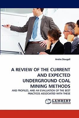 A REVIEW OF THE CURRENT AND EXPECTED UNDERGROUND COAL MINING METHODS