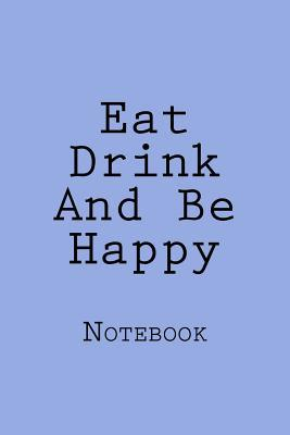 Eat Drink and Be Happy Notebook