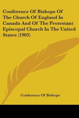 Conference Of Bishops Of The Church Of England In Canada And Of The Protestant Episcopal Church In The United States