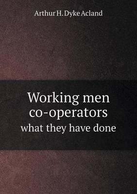 Working Men Co-Operators What They Have Done