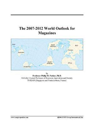 The 2007-2012 World Outlook for Magazines