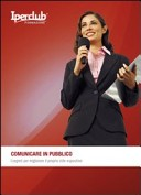 Comunicare in pubblico. I segreti per migliorare il proprio stile espositivo