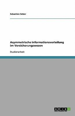 Asymmetrische Informationsverteilung im Versicherungswesen