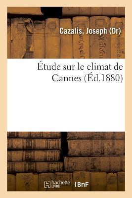 Etude Sur le Climat de Cannes - Ou Il Est Parle Aussi de l'Origine des Cartes a Jouer et des Cartes
