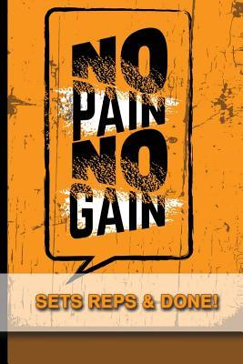No Pain No Gain - Sets, Reps & Done! - Training Journal