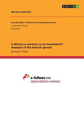 Is Bitcoin a currency or an investment? Analysis of the bid-ask spread